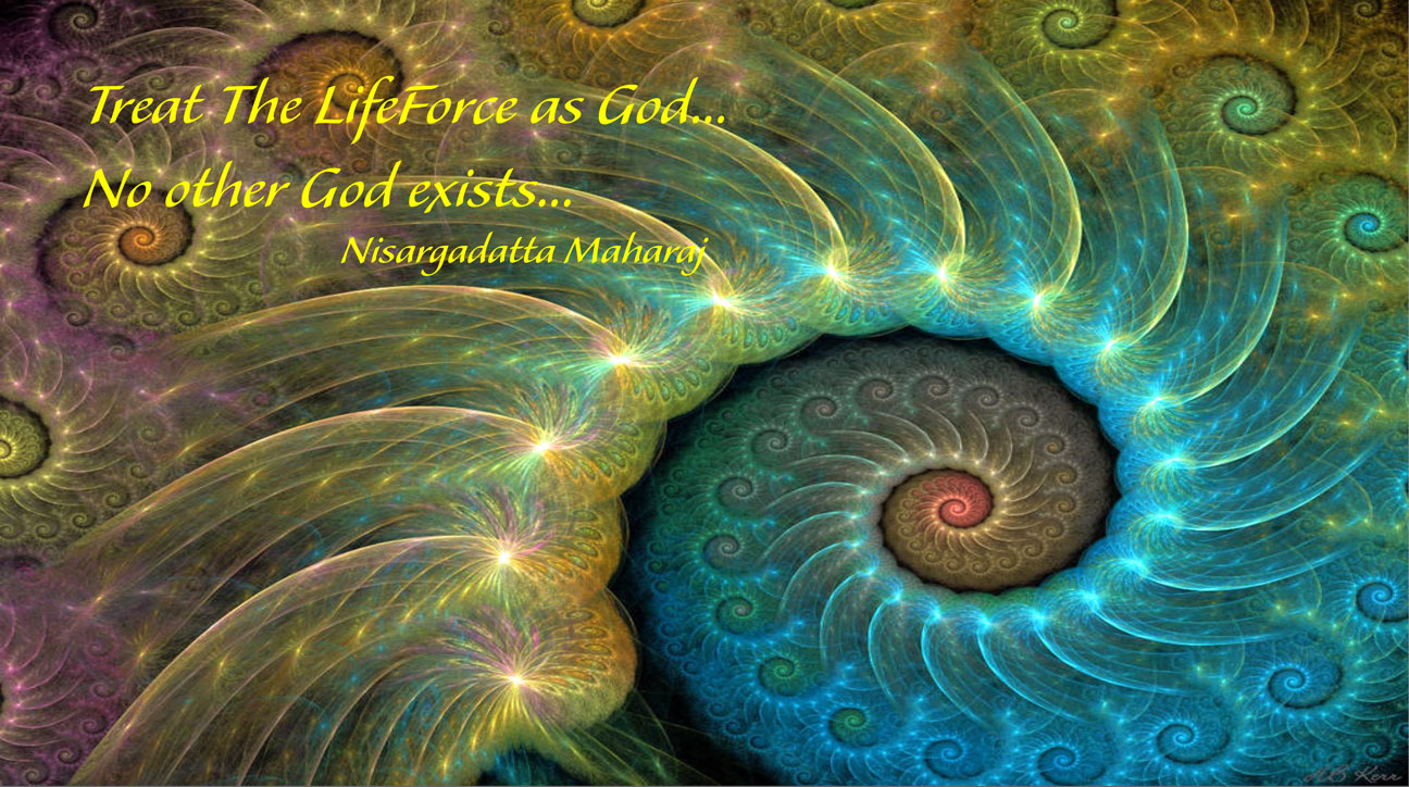 Treat The Life Force as God...No Other God Exists...